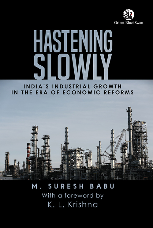 Hastening Slowly- India's Industrial Growth in the Era of Economic Reforms